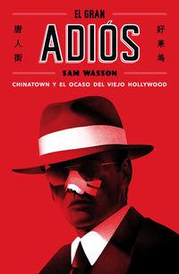 GRAN ADIOS, EL - CHINATOWN Y EL OCASO DEL VIEJO HOLLYWOOD