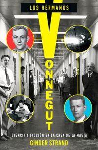 los hermanos vonnegut - ciencia y ficcion en la casa de la magia - Ginger Strand