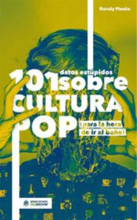 101 DATOS ESTUPIDOS SOBRE CULTURA POP (PARA LA HORA DE IR AL BAÑO)