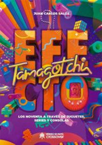 EFECTO TAMAGOTCHI - LOS NOVENTA A TRAVES DE JUGUETES, SERIES Y CONSOLAS