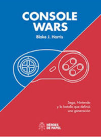 CONSOLE WARS: SEGA, NINTENDO Y LA BATALLA QUE DEFINIO UNA GENERACIO
