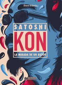 SATOSHI KON - LA MIRADA DE UN AUTOR
