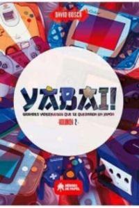 YABAI! 2 - GRANDES VIDEOJUEGOS QUE SE QUEDARON EN JAPON