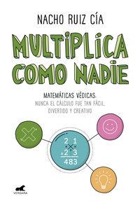 Multiplica Como Nadie - Matematicas Vedicas: Nunca El Calculo Fue Tan Facil, Divertido Y Creativo - Nacho Ruiz
