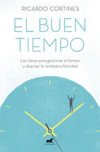 Buen Tiempo, El - Las Claves Para Gestionar El Tiempo Y Alcanzar La Verdadera Felicidad - Ricardo Cortines