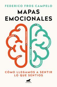 Mapas Emocionales - Como Llegamos A Sentir Lo Que Sentimos - Federico Fros Campelo