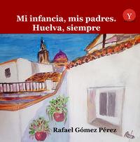 Mi Infancia, Mis Padres - Huelva, Siempre - Rafael Gomez Perez