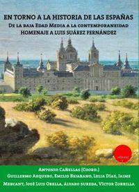 EN TORNO A LA HISTORIA DE LAS ESPAÑAS - DE LA BAJA EDAD MEDIA A LA CONTEMPORANEIDAD. HOMENAJE A LUIS SUAREZ FERNANDEZ
