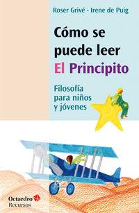 Como Se Puede Leer El Principito - Filosofia Para Niños Y Jovenes - Irene De Puig I Olive / Roser Grive I Sole