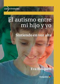 Autismo Entre Mi Hijo Y Yo, El - Sintiendo En Voz Alta - Eva Busquets Izquierdo