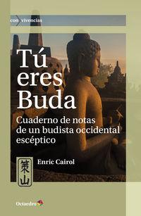 Tu Eres Buda - Cuaderno De Notas De Un Budista Occidental Esceptico - Enric Cairol