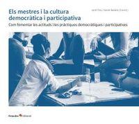 MESTRES I LA CULTURA DEMOCRATICA I PARTICIPATIVA, ELS - COM FOMENTAR LES ACTITUDS I LES PRACTIQUES DEMOCRATIQUES I PARTICIPATIVES
