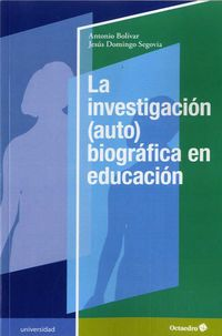 La investigacion (auto) biografica en educacion - Antonio Bolivar Botia / Jesus Domingo Segovia