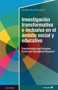 INVESTIGACION TRANSFORMATIVA E INCLUSIVA EN EL AMBITO SOCIAL Y EDUCATIVO = TRANSFORMATIVE AND INCLUSIVE SOCIAL AND EDUCATIONAL RESEARCH