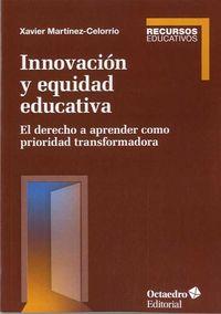 Innovacion Y Equidad Educativa - El Derecho A Aprender Como Prioridad Transformadora - Xavier Martinez Celorrio
