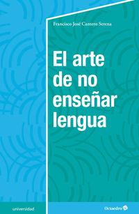 El arte de no enseñar lengua - Francisco Jose Cantero Serena