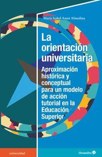 ORIENTACION UNIVERSITARIA, LA - APROXIMACION HISTORICA Y CONCEPTUAL PARA UN MODELO DE ACCION TUTORIAL EN LA EDUCACION SUPERIOR