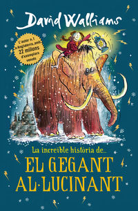 Gegant Allucinant, El - La Increible Historia De. .. - David Walliams