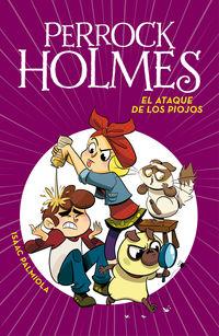Perrock Holmes 11 - El Ataque De Los Piojos - Isaac Palmiola