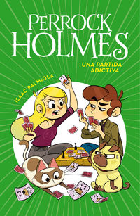 Perrock Holmes 12 - Una Partida Adictiva - Isaac Palmiola