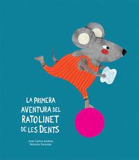 La primera aventura del ratolinet de les dents - Jose Carlos Andres / Betania Zacarias (il. )