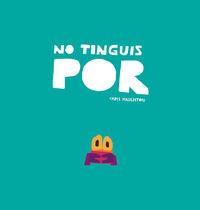 NO TINGUIS POR