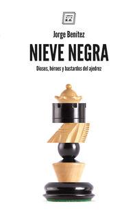 NIEVE NEGRA - DIOSES, HEROES Y BASTARDOS DEL AJEDREZ