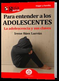Para Enterder A Los Adolescentes - Irene Saez Larran
