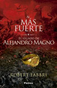 Al Mas Fuerte - El Legado De Alejandro Magno - Robert Fabbri