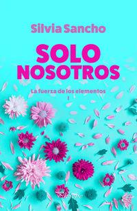 Solo Nosotros - La Fuerza De Los Elementos I - Silvia Sancho