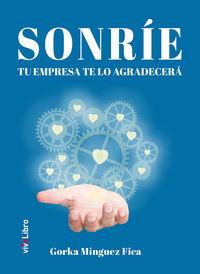 Sonrie, Tu Empresa Te Lo Agradecera - Gorka Minguez Fica
