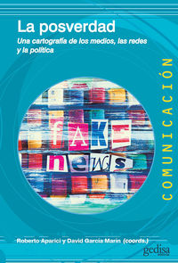 Posverdad, La - Una Cartografia De Los Medios, Las Redes Y La Politica - Roberto Aparici (coord. ) / David Garcia Marin (coord. )