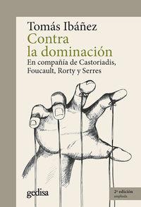 CONTRA LA DOMINACION - EN COMPAÑIA DE CASTORIADIS, FOUCAULT, RORTY Y SERRES