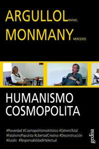 Humanismo Cosmopolita - Rafael Argullol / Mercedes Monmany