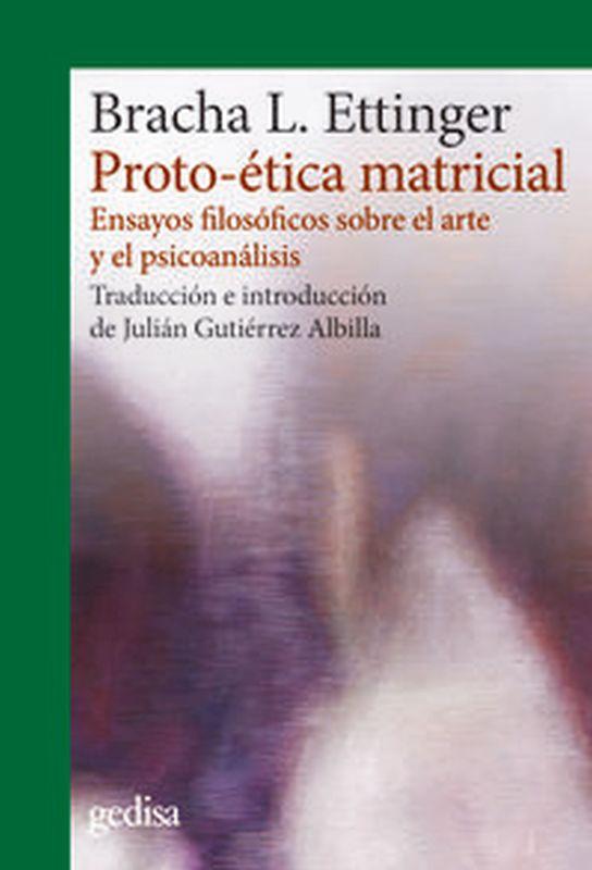 PROTO-ETICA MATRICIAL - ENSAYOS FILOSOFICOS SOBRE EL ARTE Y EL PSICOANALISIS