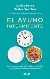 AYUNO INTERMITENTE, EL - GANA SALUD, ENERGIA Y LIBERTAD POTENCIANDO LOS RECURSOS NATURALES DE TU ORGANISMO