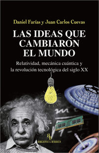 IDEAS QUE CAMBIARON EL MUNDO, LAS - RELATIVIDAD, MECANICA CUANTICA Y LA REVOLUCION TECNOLOGICA DEL SIGLO XX