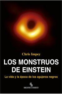 MONSTRUOS DE EINSTEIN, LOS - LA VIDA Y LA EPOCA DE LOS AGUJEROS NEGROS