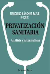 Privatizacion Sanitaria - Analisis Y Alternativas - Marciano Sanchez Bayle