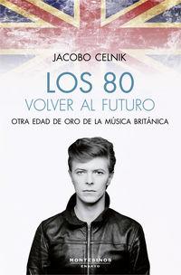 80 Volver Al Futuro, Los - Otra Edad De Oro De La Musica Britanica - Jacobo Celnik