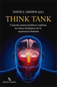 Think Tank - Cuarenta Neocientificos Exploran Las Raices Biologicas De La Experiencia Humana - DAVID J. LINDEN (ED. )