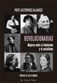 REVOLUCIONARIAS - MUJERES ENTRE EL FEMINISMO Y EL SOCIALISMO