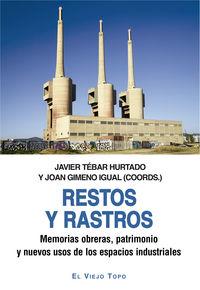 RESTOS Y RASTROS - MEMORIAS OBRERAS, PATRIMONIO Y NUEVOS USOS DE LOS ESPACIOS INDUSTRIALES