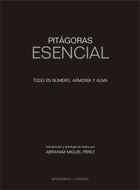 PITAGORAS ESENCIAL - TODO ES NUMERO, ARMONIA Y ALMA