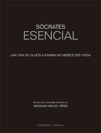 SOCRATES ESENCIAL - UNA VIDA NO SUJETA A EXAMEN NO MERECE SER VIVIDA