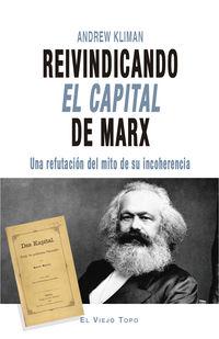 Reivindicando El Capital De Marx - Una Refutacion Del Mito De Su Incoherencia - Andrew Kliman