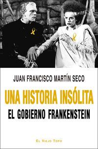 HISTORIA INSOLITA, UNA - EL GOBIERNO FRANKENSTEIN