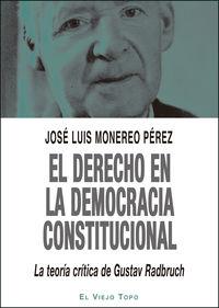 DERECHO EN LA DEMOCRACIA CONSTITUCIONAL, EL - LA TEORIA CRITICA DE GUSTAV RADBRUCH