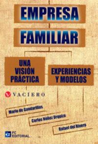 Empresa Familiar - Una Vision Practica - Experiencias Y Modelo - Rafael De Rivero Bermejo / Mario De Gandarillas Martos / N