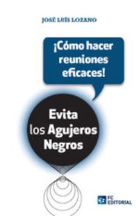 Como Hacer Reuniones Eficaces - Evita Los Agujeros Negros - Jose Luis Lozano Perez